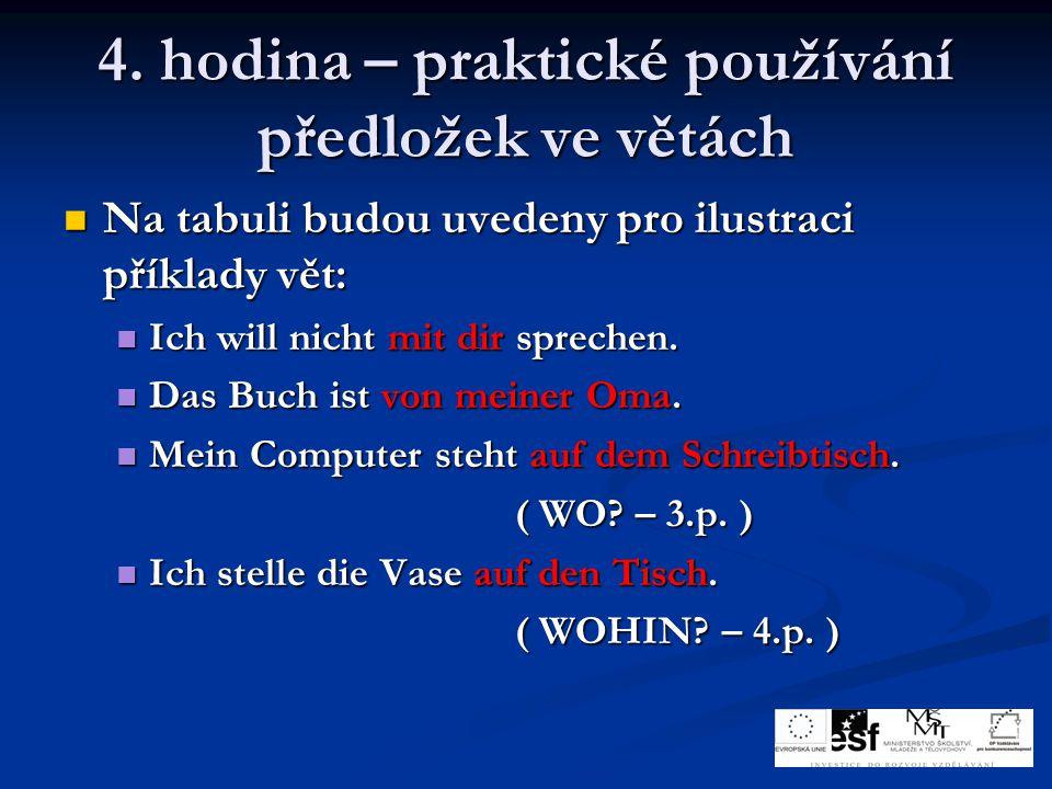 4. hodina – praktické používání předložek ve větách Na tabuli budou uvedeny pro ilustraci příklady vět: Na tabuli budou uvedeny pro ilustraci příklady