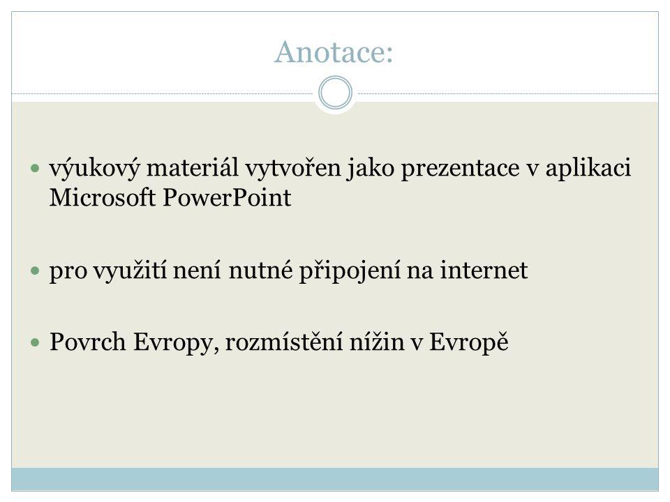 Anotace: výukový materiál vytvořen jako prezentace v aplikaci Microsoft PowerPoint pro využití není nutné připojení na internet Povrch Evropy, rozmíst