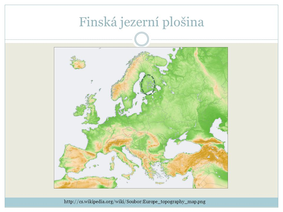 Finská jezerní plošina http://cs.wikipedia.org/wiki/Soubor:Europe_topography_map.png
