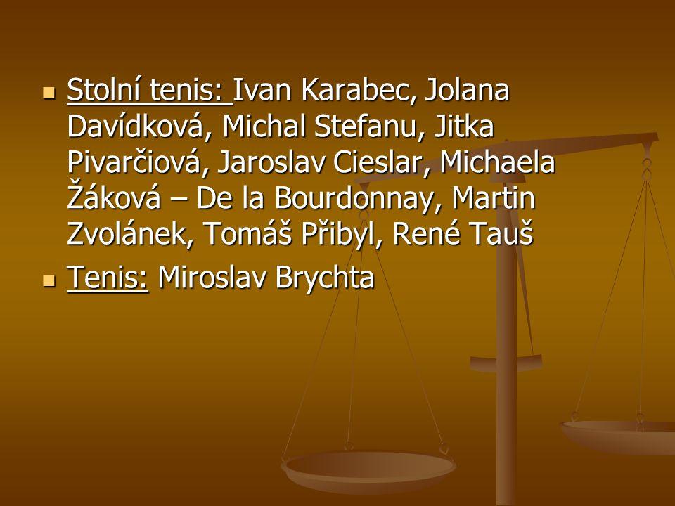 Stolní tenis: Ivan Karabec, Jolana Davídková, Michal Stefanu, Jitka Pivarčiová, Jaroslav Cieslar, Michaela Žáková – De la Bourdonnay, Martin Zvolánek,