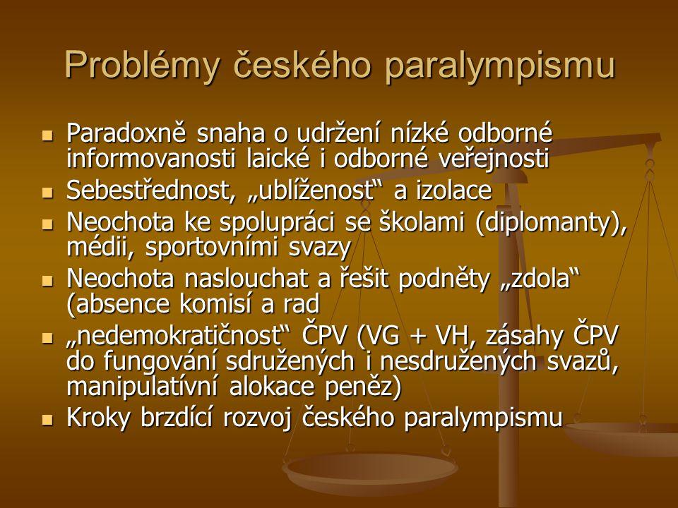 Problémy českého paralympismu Paradoxně snaha o udržení nízké odborné informovanosti laické i odborné veřejnosti Paradoxně snaha o udržení nízké odbor