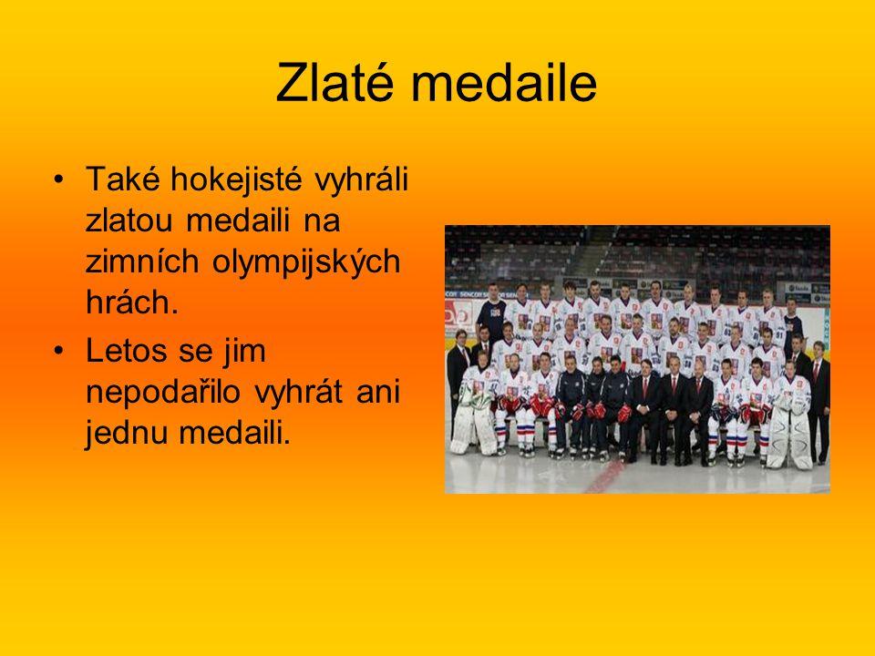 Zlaté medaile Také hokejisté vyhráli zlatou medaili na zimních olympijských hrách. Letos se jim nepodařilo vyhrát ani jednu medaili.