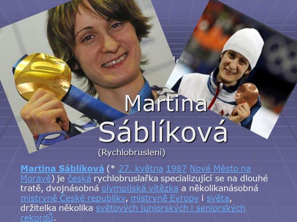  Martina Sáblíková (Rychlobruslení) Sáblíková (Rychlobruslení) Martina Martina SáblíkováMartina Sáblíková (* 27.