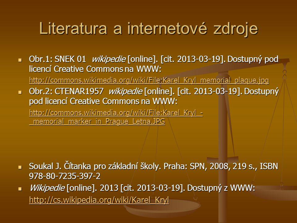 Literatura a internetové zdroje Obr.1: SNEK 01 wikipedie [online]. [cit. 2013-03-19]. Dostupný pod licencí Creative Commons na WWW: Obr.1: SNEK 01 wik