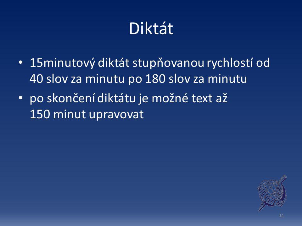 Diktát 15minutový diktát stupňovanou rychlostí od 40 slov za minutu po 180 slov za minutu po skončení diktátu je možné text až 150 minut upravovat 11