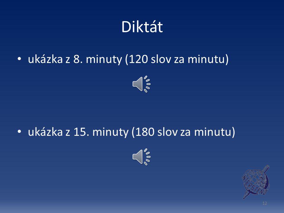 Diktát ukázka z 8. minuty (120 slov za minutu) ukázka z 15. minuty (180 slov za minutu) 12