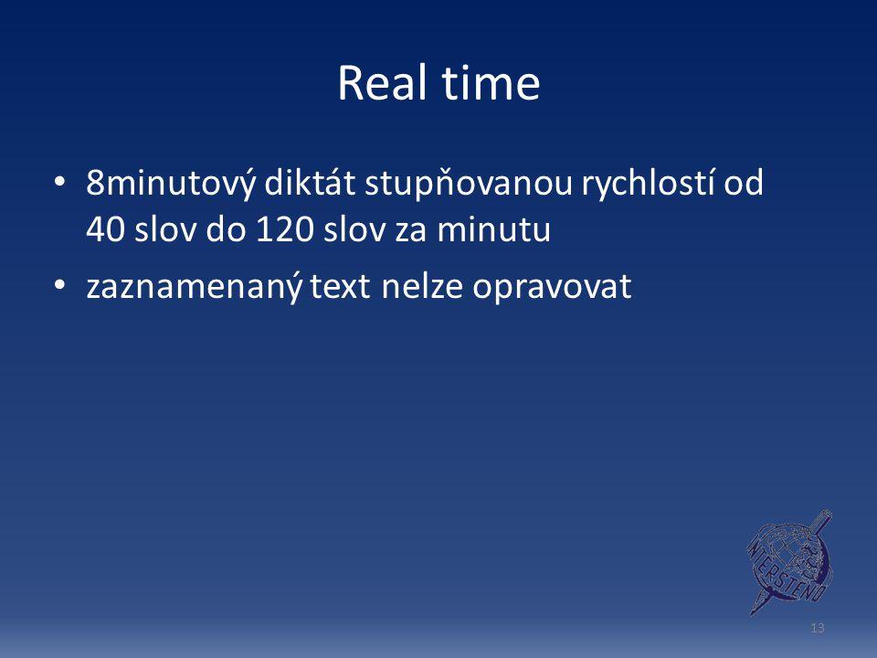 Real time 8minutový diktát stupňovanou rychlostí od 40 slov do 120 slov za minutu zaznamenaný text nelze opravovat 13