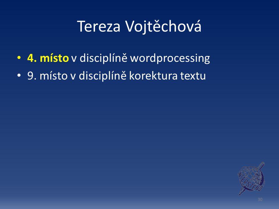 Tereza Vojtěchová 4. místo v disciplíně wordprocessing 9. místo v disciplíně korektura textu 30