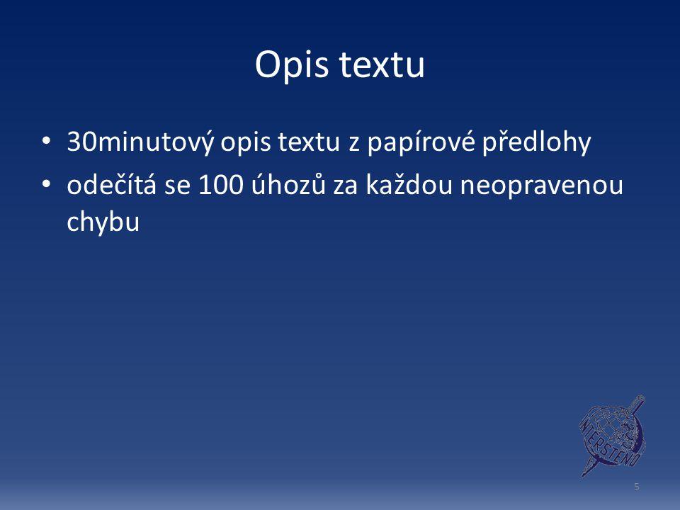 Opis textu 30minutový opis textu z papírové předlohy odečítá se 100 úhozů za každou neopravenou chybu 5
