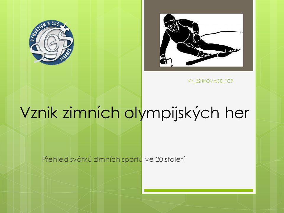VY_32-INOVACE_1C9 Vznik zimních olympijských her Přehled svátků zimních sportů ve 20.století