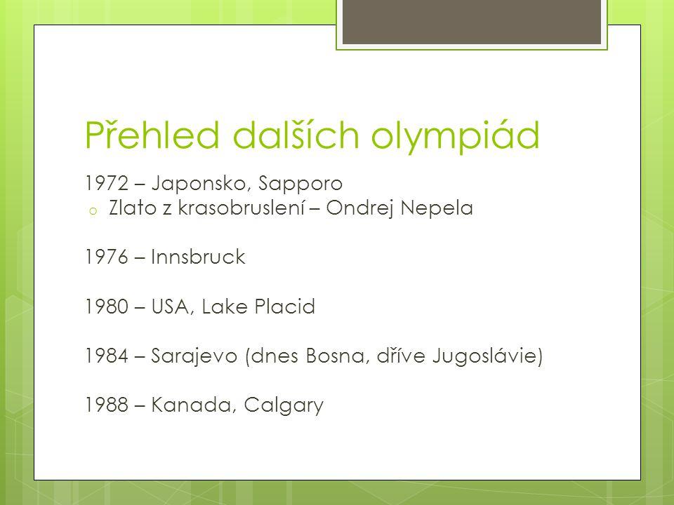 Přehled dalších olympiád 1972 – Japonsko, Sapporo o Zlato z krasobruslení – Ondrej Nepela 1976 – Innsbruck 1980 – USA, Lake Placid 1984 – Sarajevo (dn