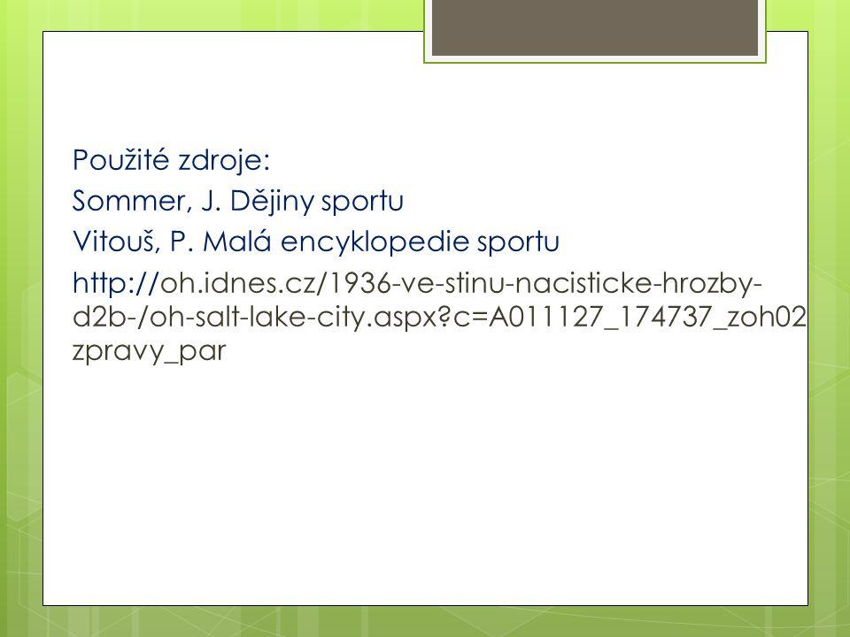 Použité zdroje: Sommer, J. Dějiny sportu Vitouš, P. Malá encyklopedie sportu http://oh.idnes.cz/1936-ve-stinu-nacisticke-hrozby- d2b-/oh-salt-lake-cit