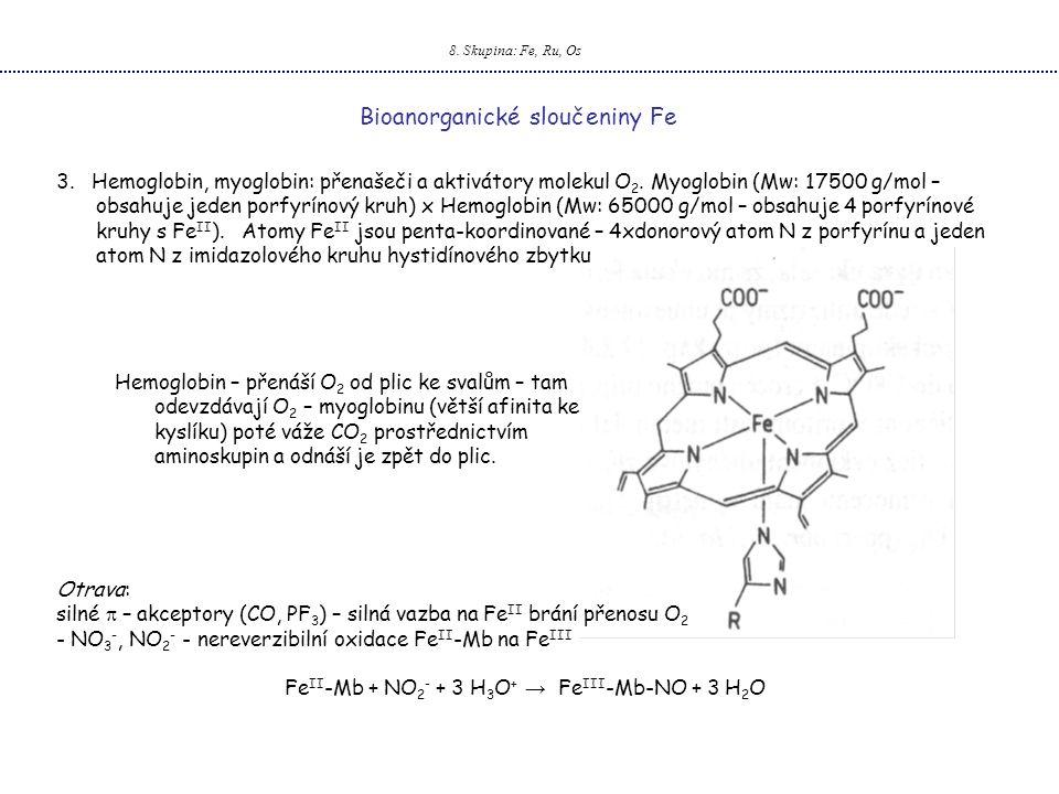 8. Skupina: Fe, Ru, Os Bioanorganické sloučeniny Fe Hemoglobin – přenáší O 2 od plic ke svalům – tam odevzdávají O 2 – myoglobinu (větší afinita ke ky
