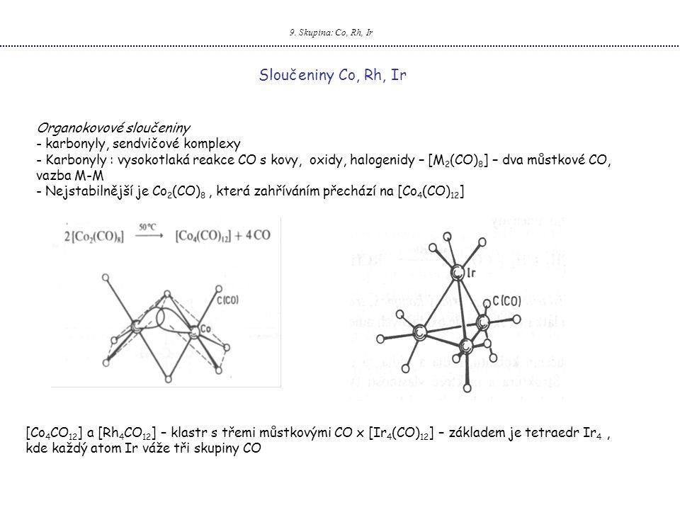 9. Skupina: Co, Rh, Ir Sloučeniny Co, Rh, Ir Organokovové sloučeniny - karbonyly, sendvičové komplexy - Karbonyly : vysokotlaká reakce CO s kovy, oxid