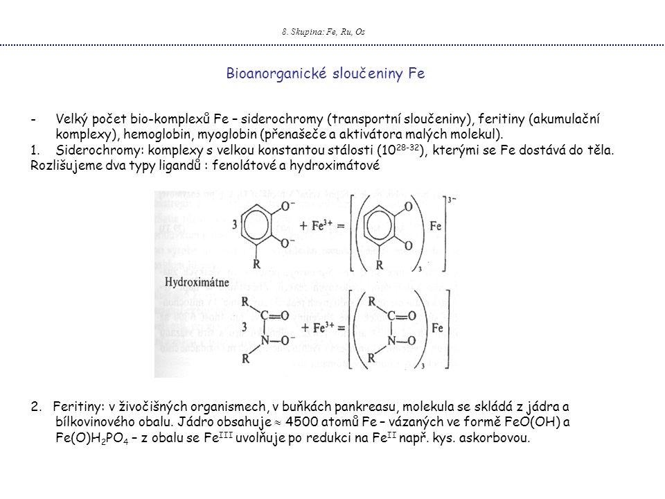 8. Skupina: Fe, Ru, Os Bioanorganické sloučeniny Fe -Velký počet bio-komplexů Fe – siderochromy (transportní sloučeniny), feritiny (akumulační komplex