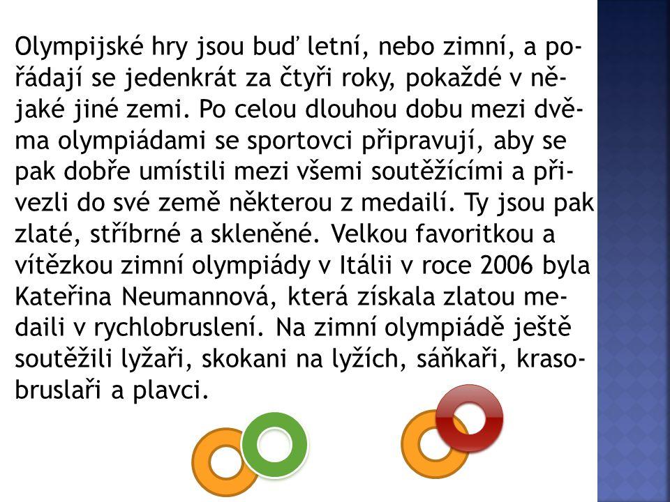Letní olympijské hry mají hodně sportovních disciplín, ve kterých se naši čeští sportovci do- bře umísťují.