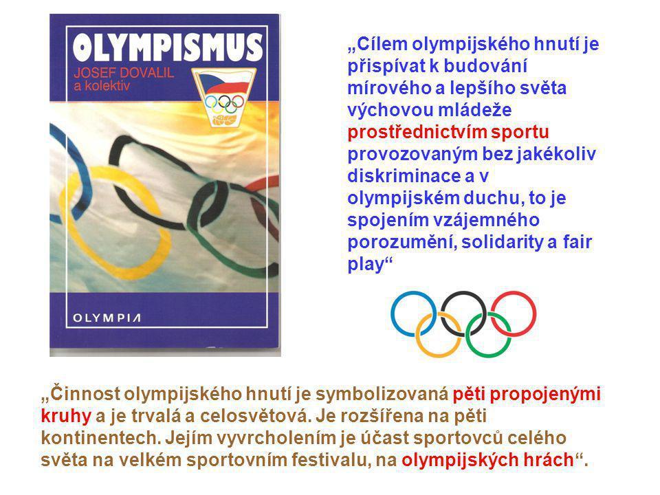 """""""Cílem olympijského hnutí je přispívat k budování mírového a lepšího světa výchovou mládeže prostřednictvím sportu provozovaným bez jakékoliv diskrimi"""