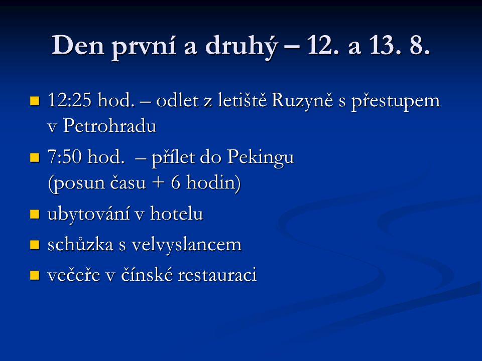 Den první a druhý – 12. a 13. 8. 12:25 hod. – odlet z letiště Ruzyně s přestupem v Petrohradu 12:25 hod. – odlet z letiště Ruzyně s přestupem v Petroh