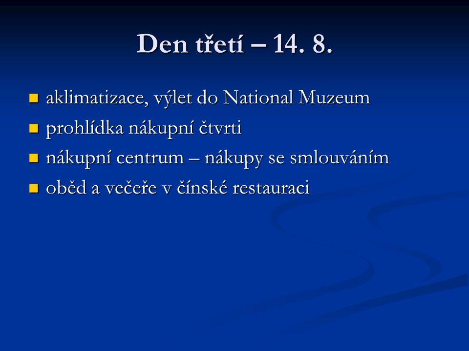 Den třetí – 14. 8. aklimatizace, výlet do National Muzeum aklimatizace, výlet do National Muzeum prohlídka nákupní čtvrti prohlídka nákupní čtvrti nák
