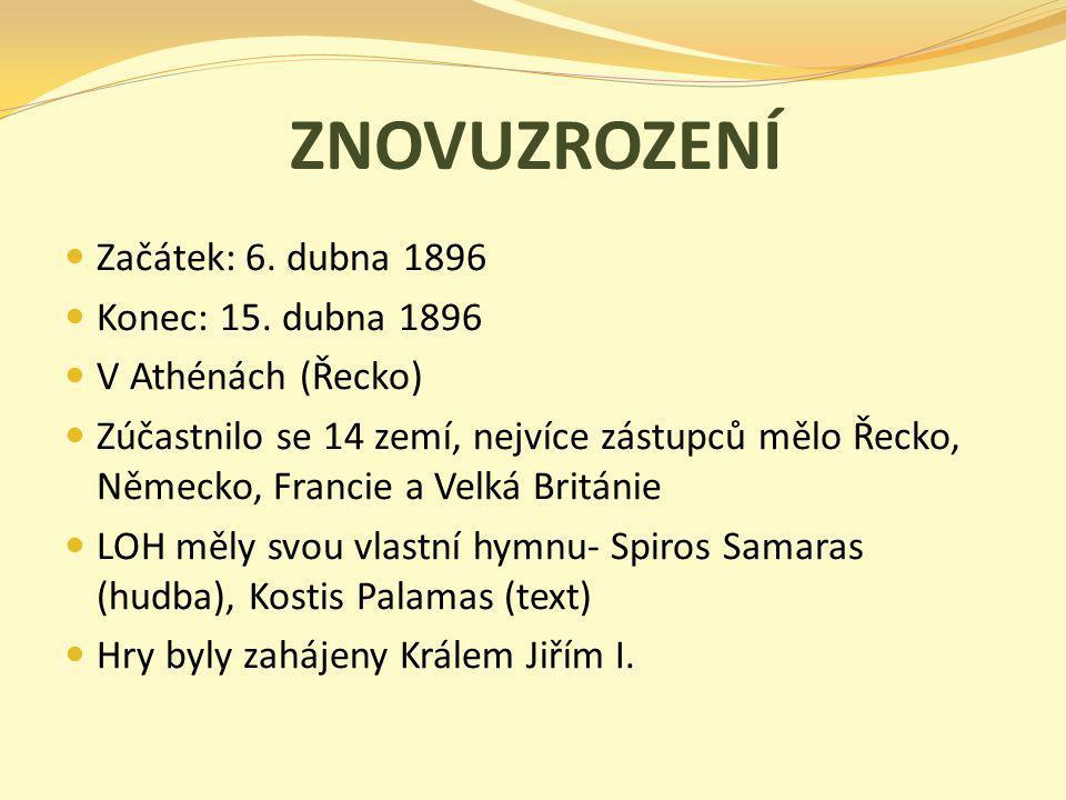 ZNOVUZROZENÍ Začátek: 6. dubna 1896 Konec: 15. dubna 1896 V Athénách (Řecko) Zúčastnilo se 14 zemí, nejvíce zástupců mělo Řecko, Německo, Francie a Ve
