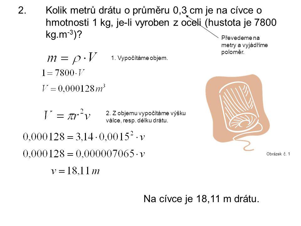2.Kolik metrů drátu o průměru 0,3 cm je na cívce o hmotnosti 1 kg, je-li vyroben z oceli (hustota je 7800 kg.m -3 )? 1. Vypočítáme objem. 2. Z objemu