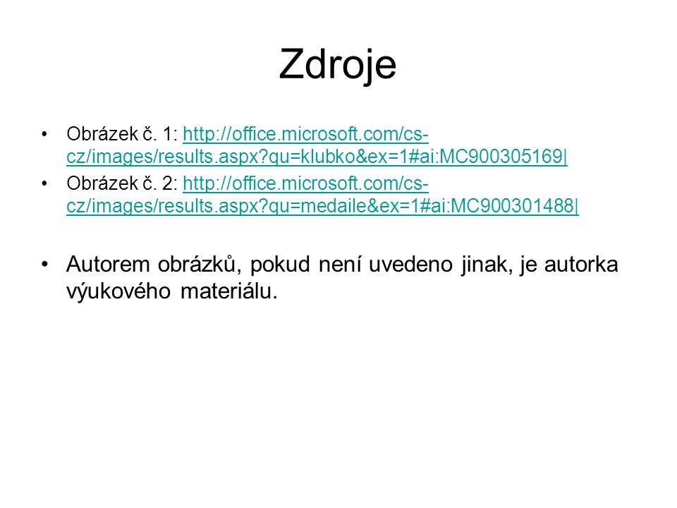 Zdroje Obrázek č. 1: http://office.microsoft.com/cs- cz/images/results.aspx?qu=klubko&ex=1#ai:MC900305169|http://office.microsoft.com/cs- cz/images/re