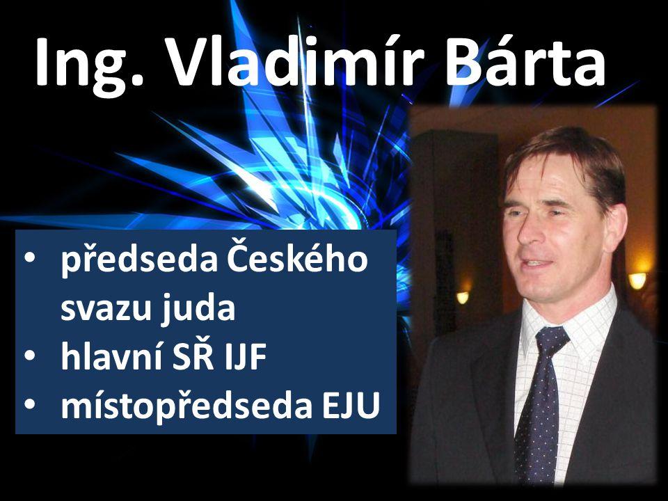 Ing. Vladimír Bárta předseda Českého svazu juda hlavní SŘ IJF místopředseda EJU