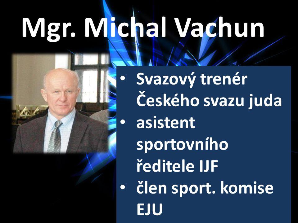 Mgr.Michal Vachun Svazový trenér Českého svazu juda asistent sportovního ředitele IJF člen sport.