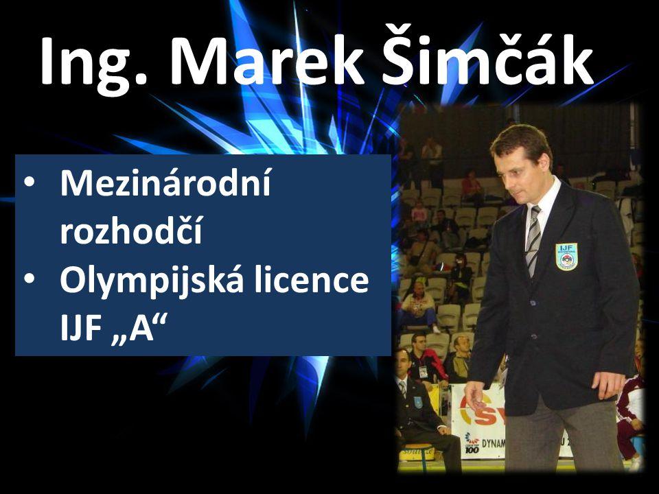 """Ing. Marek Šimčák Mezinárodní rozhodčí Olympijská licence IJF """"A"""