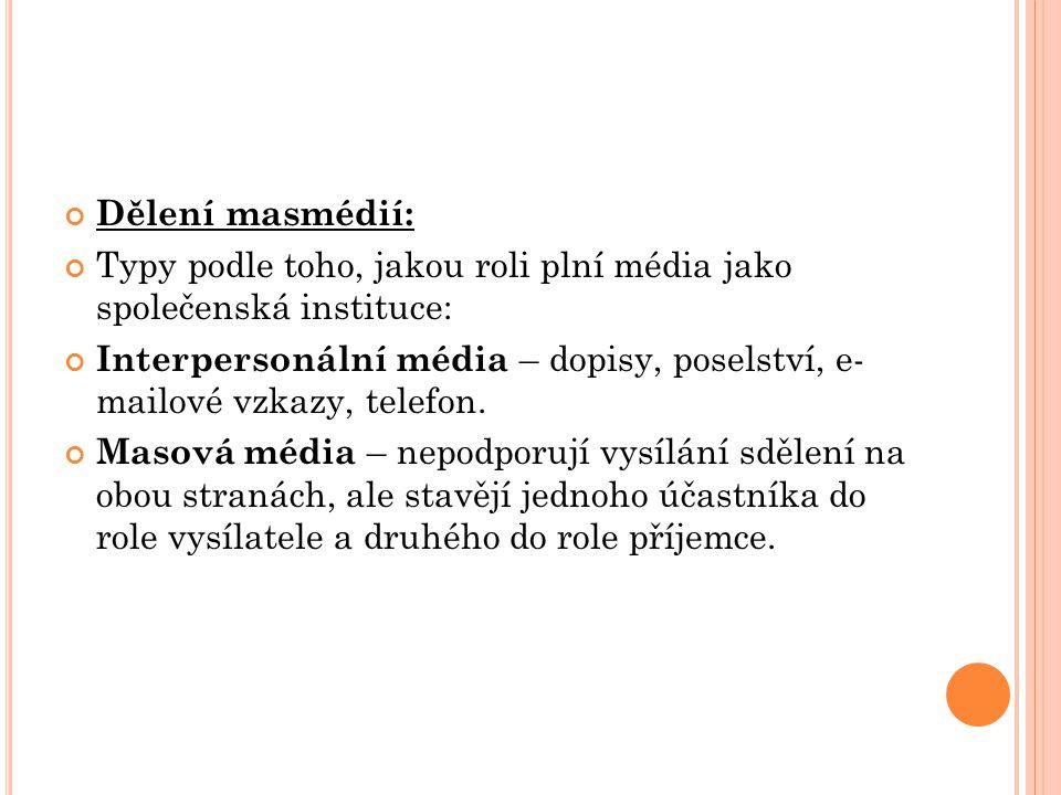 Dělení masmédií: Typy podle toho, jakou roli plní média jako společenská instituce: Interpersonální média – dopisy, poselství, e- mailové vzkazy, telefon.