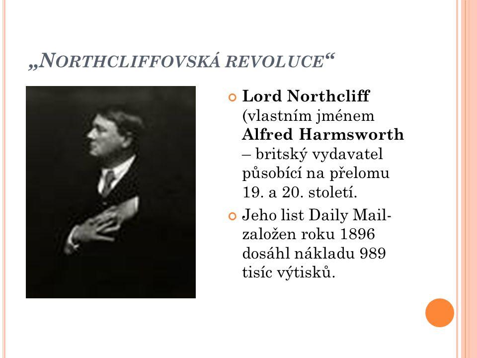 """""""N ORTHCLIFFOVSKÁ REVOLUCE Lord Northcliff (vlastním jménem Alfred Harmsworth – britský vydavatel působící na přelomu 19."""