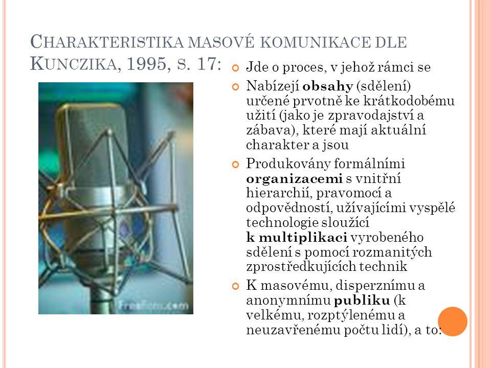 C HARAKTERISTIKA MASOVÉ KOMUNIKACE DLE K UNCZIKA, 1995, S.