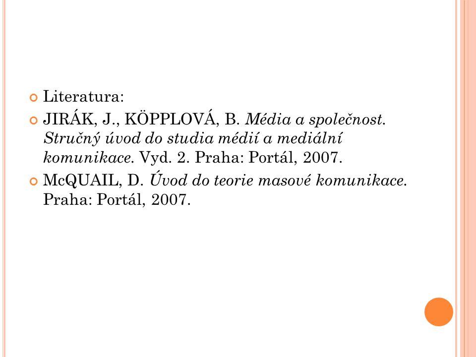 Literatura: JIRÁK, J., KÖPPLOVÁ, B.Média a společnost.