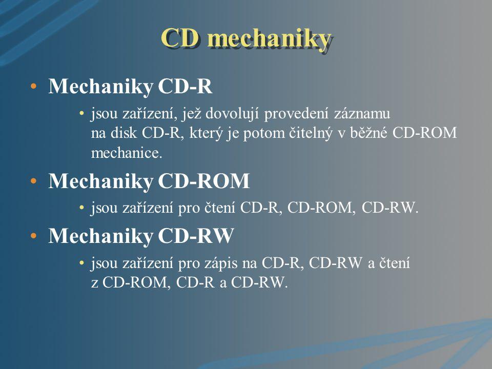 CD mechaniky Mechaniky CD-R jsou zařízení, jež dovolují provedení záznamu na disk CD-R, který je potom čitelný v běžné CD-ROM mechanice. Mechaniky CD-