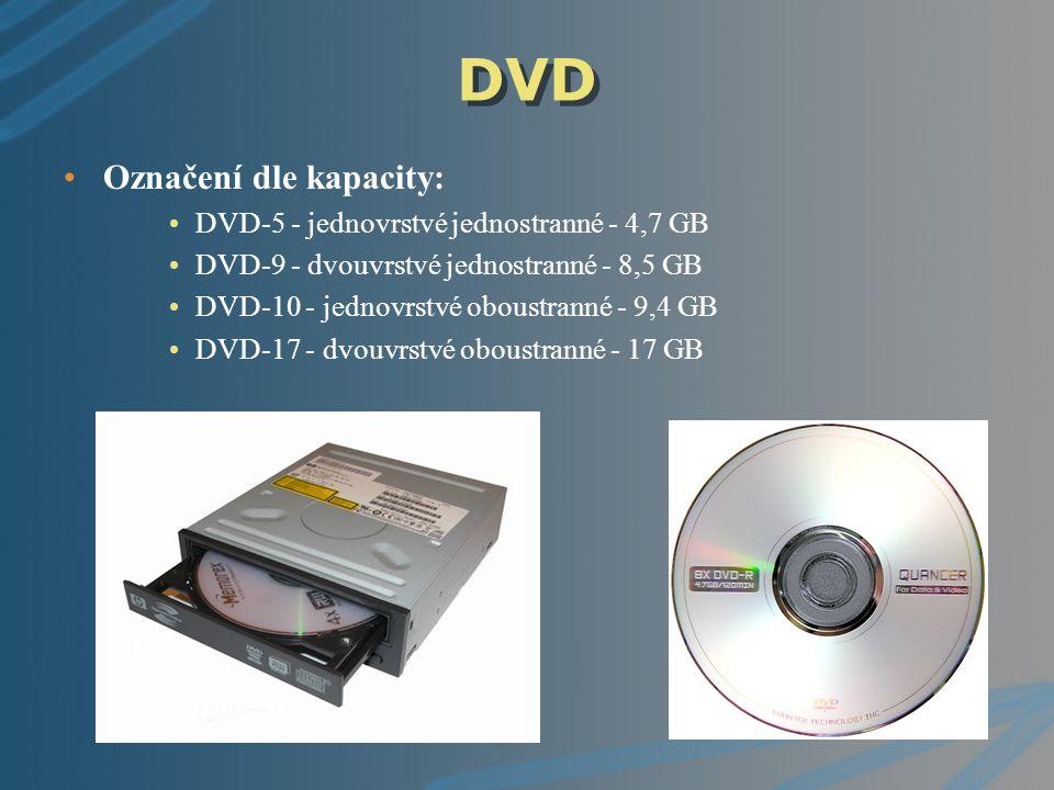DVD Označení dle kapacity: DVD-5 - jednovrstvé jednostranné - 4,7 GB DVD-9 - dvouvrstvé jednostranné - 8,5 GB DVD-10 - jednovrstvé oboustranné - 9,4 G