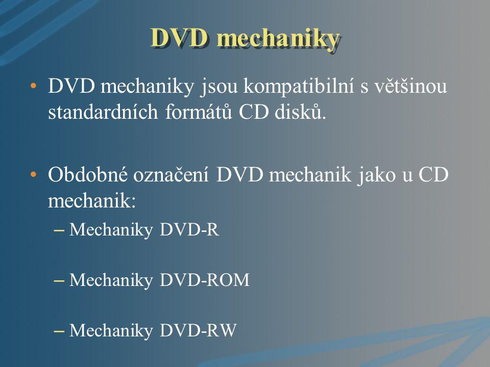 DVD mechaniky DVD mechaniky jsou kompatibilní s většinou standardních formátů CD disků. Obdobné označení DVD mechanik jako u CD mechanik: – Mechaniky