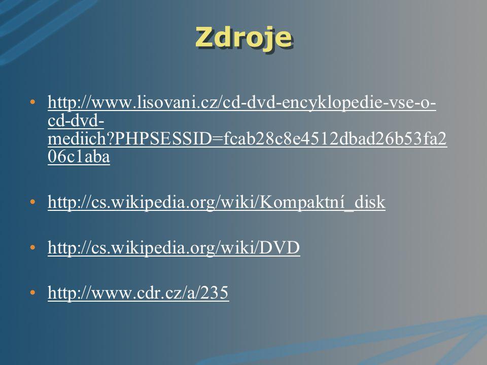 Zdroje http://www.lisovani.cz/cd-dvd-encyklopedie-vse-o- cd-dvd- mediich?PHPSESSID=fcab28c8e4512dbad26b53fa2 06c1abahttp://www.lisovani.cz/cd-dvd-ency