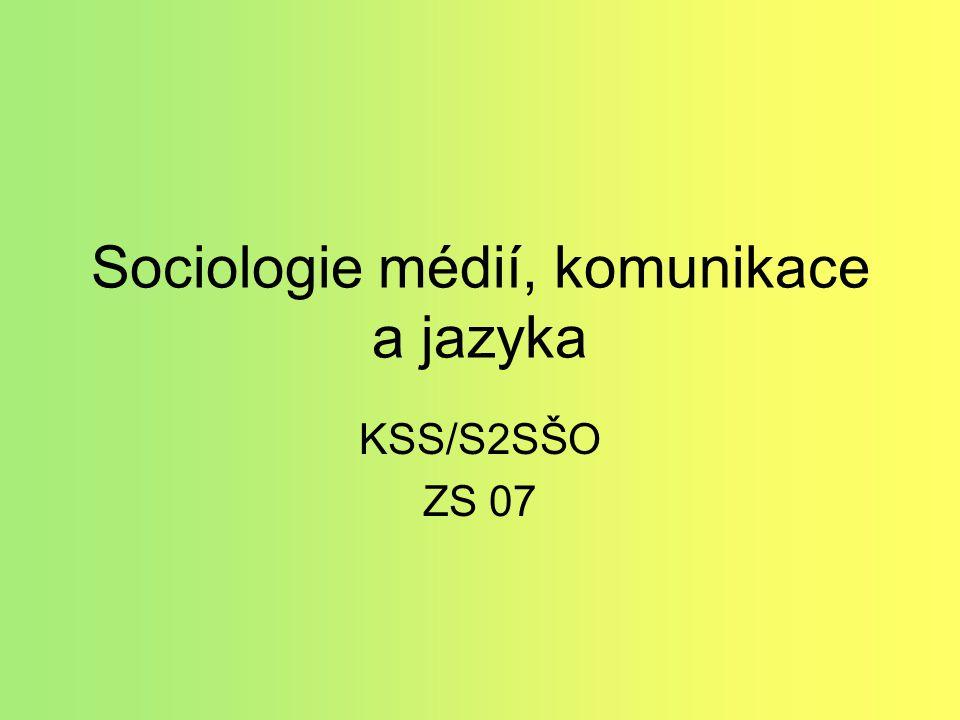 Sociologie médií, komunikace a jazyka KSS/S2SŠO ZS 07