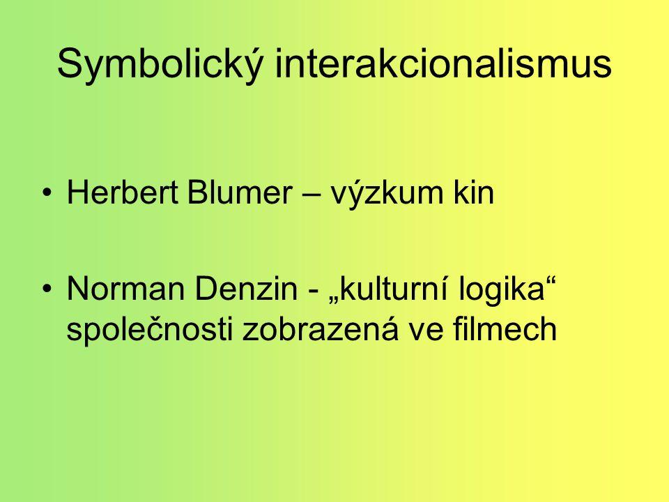 """Symbolický interakcionalismus Herbert Blumer – výzkum kin Norman Denzin - """"kulturní logika společnosti zobrazená ve filmech"""