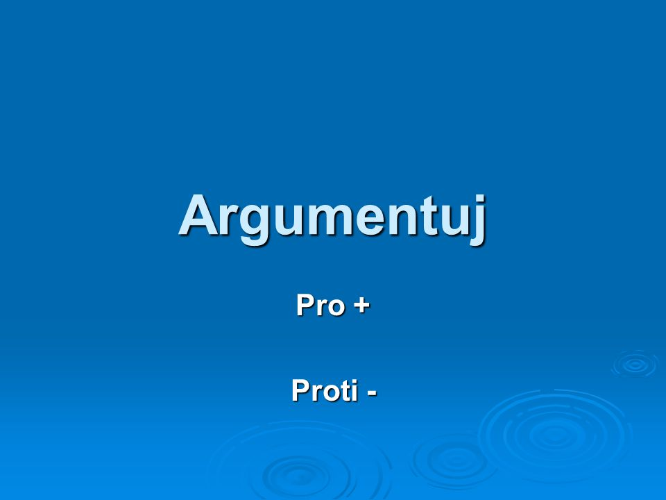 Argumentuj Pro + Proti -