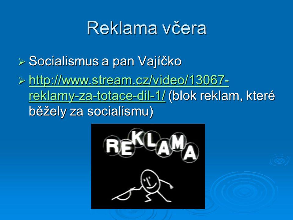 Reklama včera  Socialismus a pan Vajíčko  http://www.stream.cz/video/13067- reklamy-za-totace-dil-1/ (blok reklam, které běžely za socialismu) http: