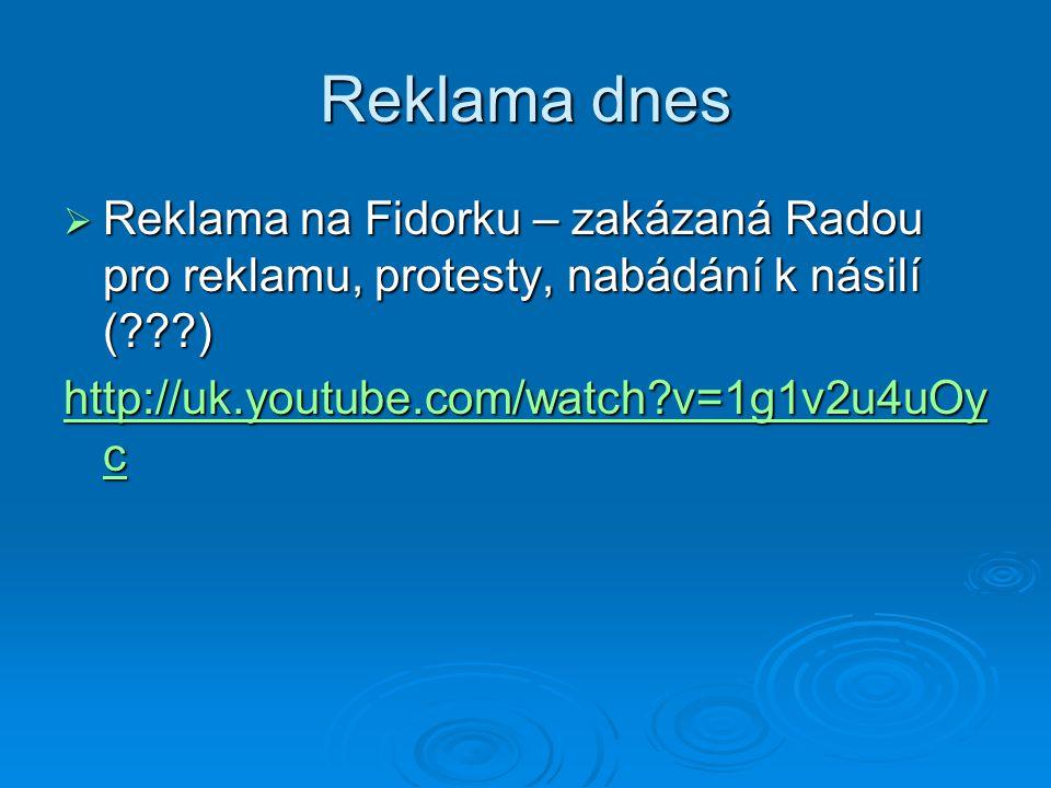 Reklama dnes  Reklama na Fidorku – zakázaná Radou pro reklamu, protesty, nabádání k násilí (???) http://uk.youtube.com/watch?v=1g1v2u4uOy c http://uk