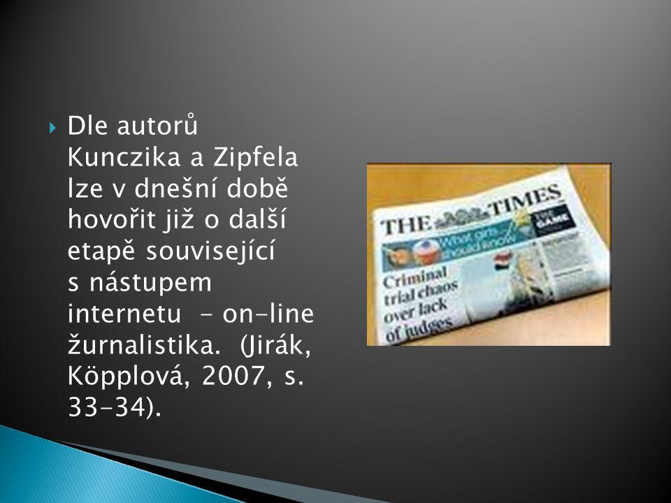  Dle autorů Kunczika a Zipfela lze v dnešní době hovořit již o další etapě související s nástupem internetu - on-line žurnalistika. (Jirák, Köpplová,