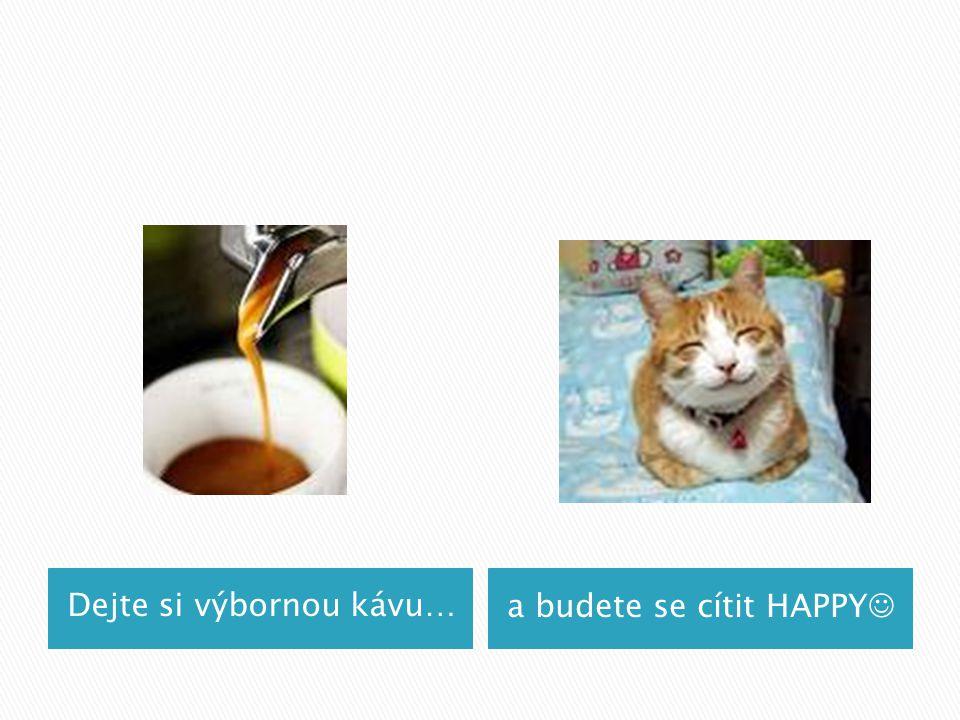 Dejte si výbornou kávu…a budete se cítit HAPPY