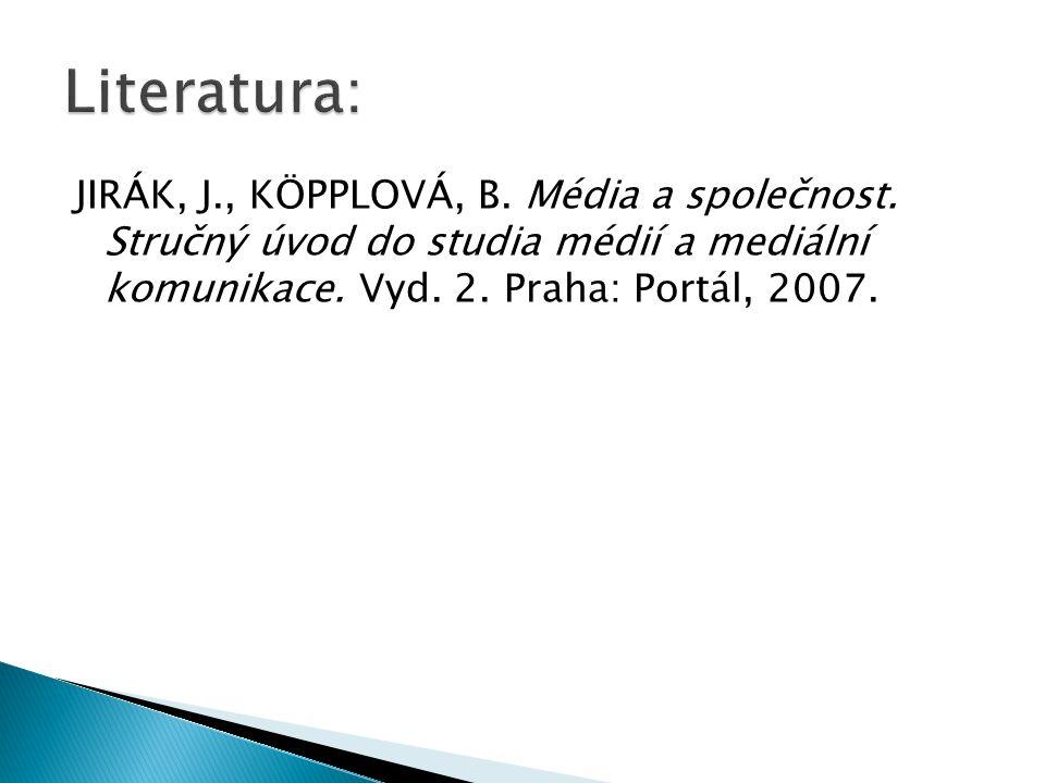JIRÁK, J., KÖPPLOVÁ, B. Média a společnost. Stručný úvod do studia médií a mediální komunikace. Vyd. 2. Praha: Portál, 2007.