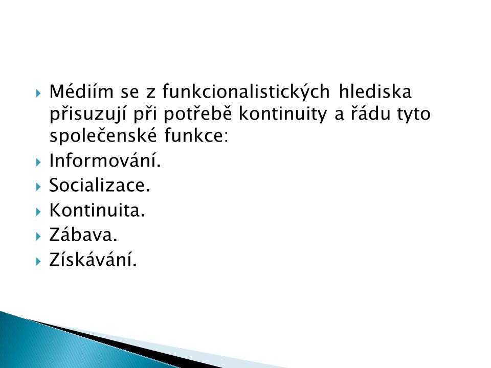  Médiím se z funkcionalistických hlediska přisuzují při potřebě kontinuity a řádu tyto společenské funkce:  Informování.  Socializace.  Kontinuita