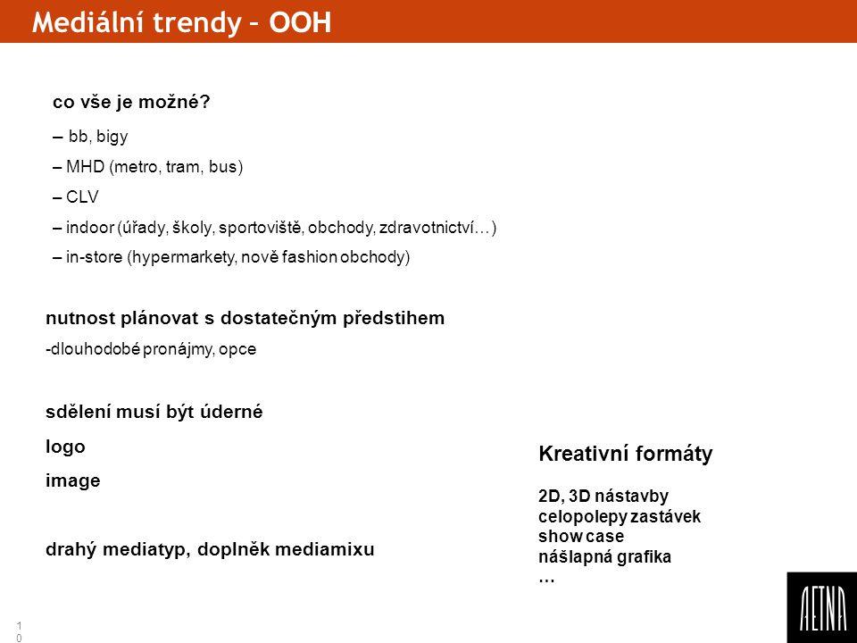 10 Mediální trendy – OOH co vše je možné? – bb, bigy – MHD (metro, tram, bus) – CLV – indoor (úřady, školy, sportoviště, obchody, zdravotnictví…) – in