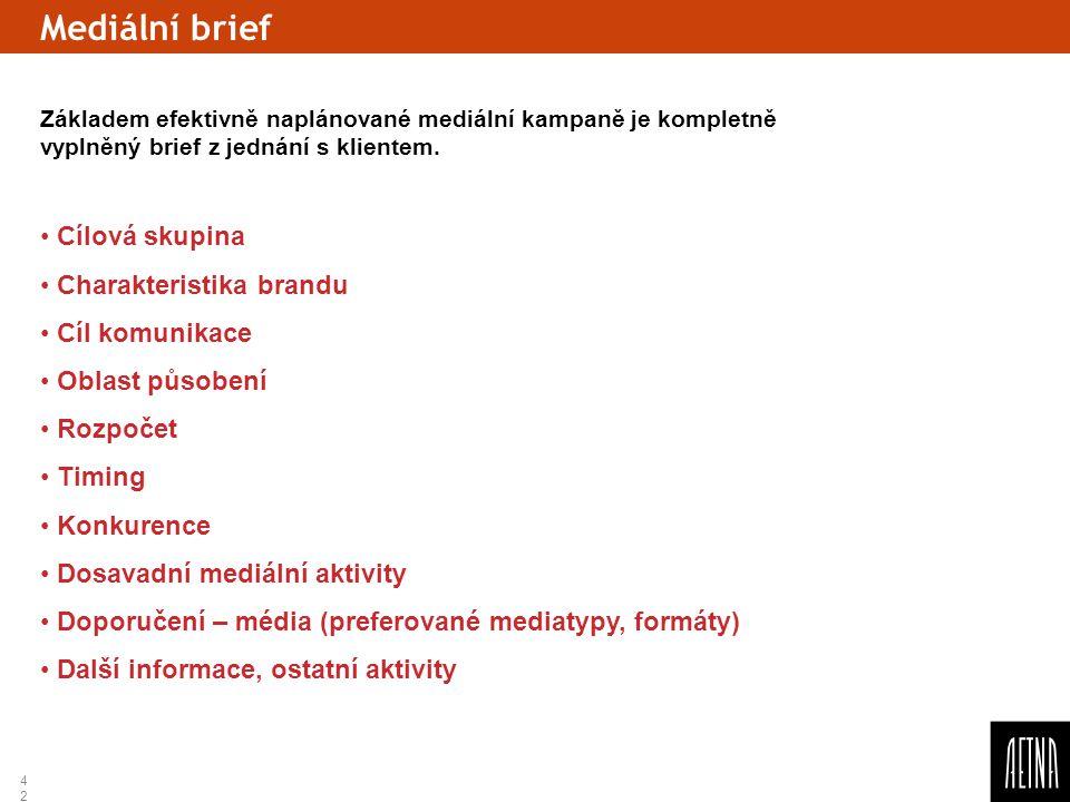 42 Mediální brief Základem efektivně naplánované mediální kampaně je kompletně vyplněný brief z jednání s klientem. Cílová skupina Charakteristika bra