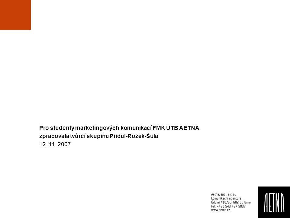 Pro studenty marketingových komunikací FMK UTB AETNA zpracovala tvůrčí skupina Přidal-Rožek-Šula 12. 11. 2007