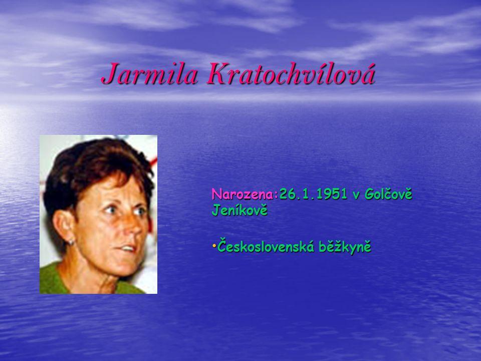 Jarmila Kratochvílová Narozena:26.1.1951 v Golčově Jeníkově Československá běžkyně Československá běžkyně